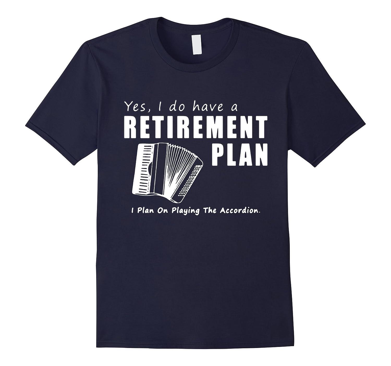 Accordion Tee Retirement Plan On Playing The Accordion Shirt-BN