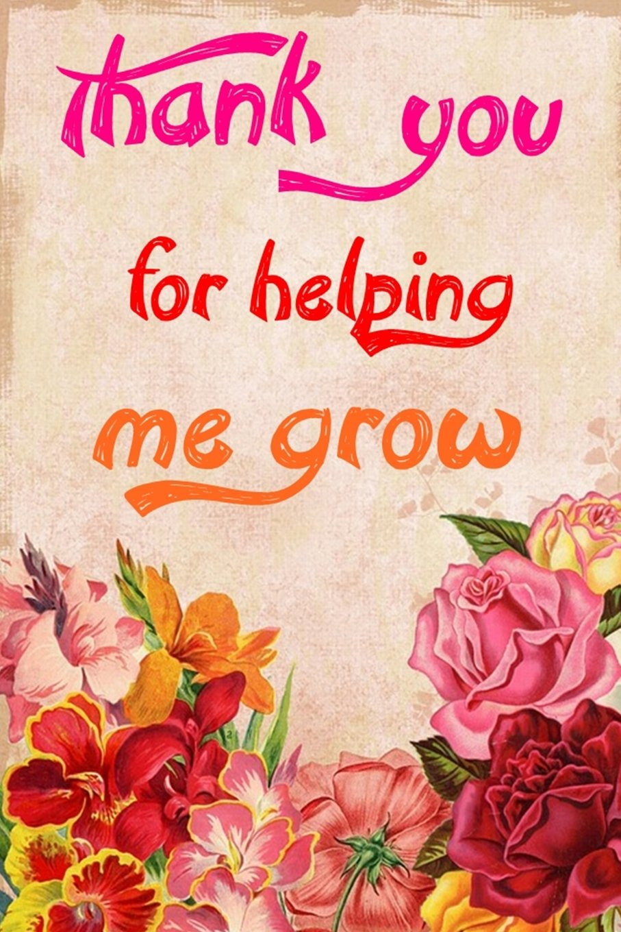 Download Thank You for Helping Me Grow: Teacher Notebook, Beautiful Flowers Classic Soft Cover, 100 Blank Lined Page, Teacher Appreciation/Thank You/Retirement Gift pdf