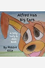 Alfred Has Big Ears (Silly Sally & Alex) Paperback