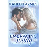 Embracing Today, A Standalone Firefighter Protector Romance: The Trading Yesterday Series, #3