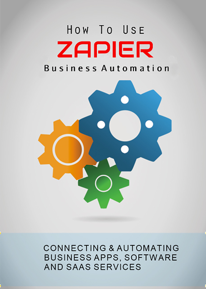 How To Use Zapier – Automate Your Business (Online Video Course) [Online Code]