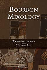 Bourbon Mixology: 50 Bourbon Cocktails from 50 Iconic Bars (Volume 2) Paperback