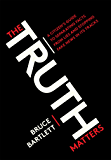 The Truth Matters: A Citizen's Guide to Separating Facts from Lies and Stopping Fake News in ItsTracks