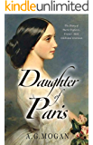 Daughter of Paris: The Diary of Marie Duplessis, France's Most Celebrated Courtesan (Based on a True Story) ('The Fallen' Series Book 1)