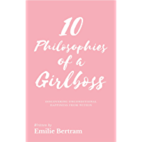 10 Philosophies of a Girlboss: Discovering unconditional happiness from within (English Edition)