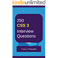 250 Most Important CSS 3 Interview Questions and Answers: Crack That Next Interview With Higher Salary In Less Preparation Time