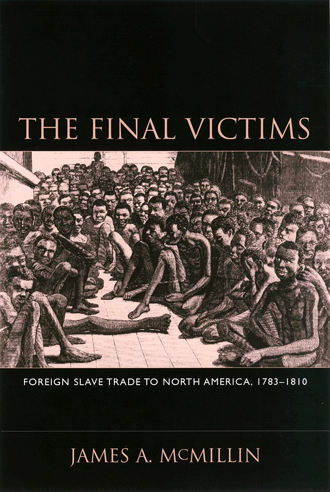 The Final Victims: Foreign Slave Trade to North America, 1783-1810 (Carolina Lowcountry and the Atlantic World) pdf epub