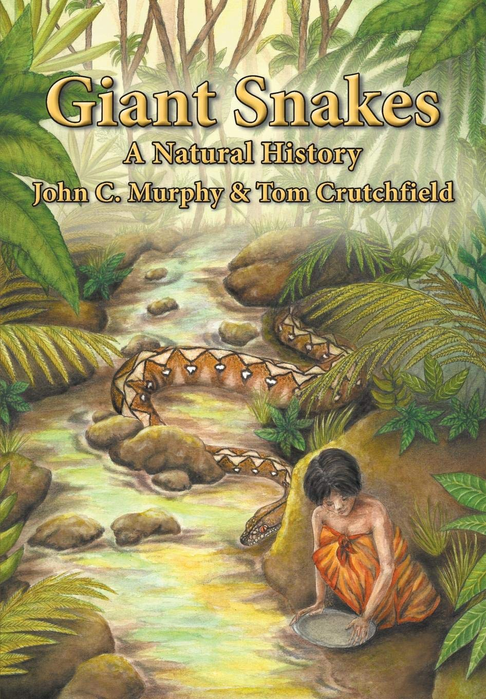Giant Snakes: A Natural History: John C  Murphy, Tom