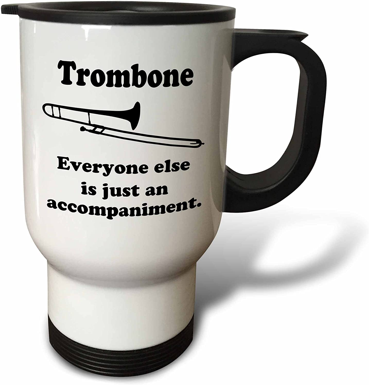 Multicolor 14 oz 3dRose tm/_113652/_1 Trombone Everyone Else is Just an Accompaniment Stainless Steel Travel Mug