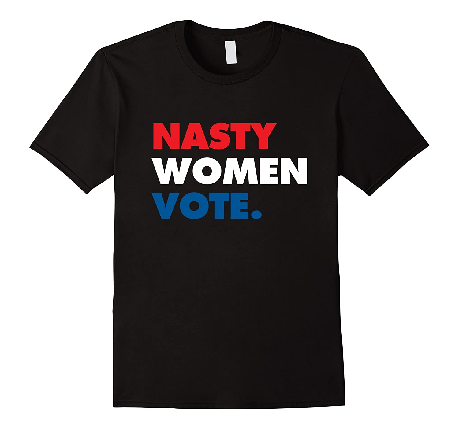 Nasty Women Vote Tshirt - Various Colors-RT
