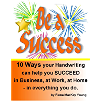 Be A Success: 10 ways your handwriting can help you succeed In business, at work, at home - in everything you (Practical Handwriting Analysis)