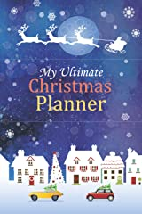 My Ultimate Christmas Planner: Wonderful Christmas Holiday Organizer Journal Notebook to make your Christmas List Paperback
