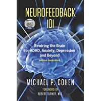 Neurofeedback 101: Rewiring the Brain for ADHD, Anxiety, Depression and Beyond (...