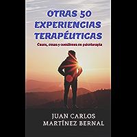 OTRAS 50 EXPERIENCIAS TERAPÉUTICAS: Casos, cosas y cuestiones en psicoterapia