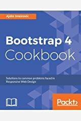 Bootstrap 4 Cookbook: Solutions to common problems faced in Responsive Web Design Kindle Edition