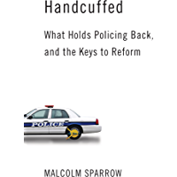 Handcuffed: What Holds Policing Back, and the Keys to Reform (English Edition)