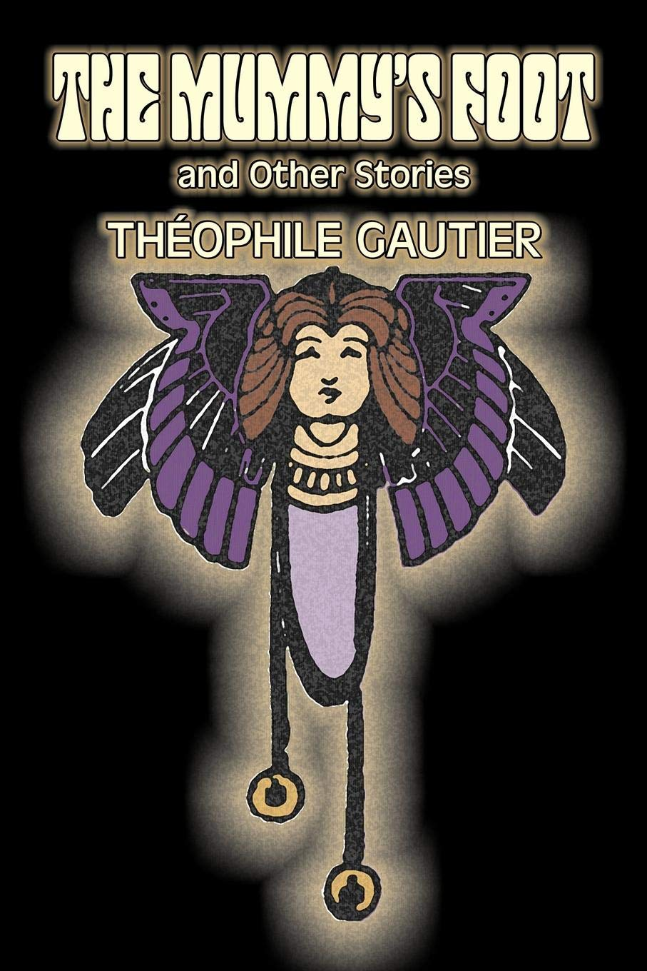 The Mummy's Foot and Other Stories by Theophile Gautier Fiction Classics Fantasy Fairy Tales Folk Tales Legends & Mythology