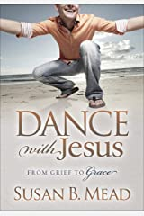 Dance with Jesus: From Grief to Grace Kindle Edition