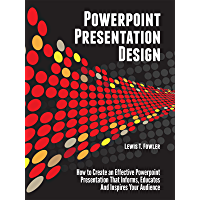Powerpoint Presentation Design: How to Create an Effective PowerPoint Presentation that Informs, Educates and Inspires…