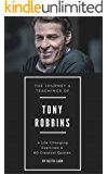 Tony Robbins: The Journey & Teachings: Includes 4 Life-Changing Exercises & 60 Greatest Quotes