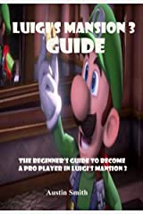 Luigi's Mansion 3 Guide: The Beginner's Guide to Become a Pro Player in Luigi's Mansion 3 Kindle Edition
