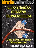 LA ESTUPIDEZ HUMANA ES PROVERBIAL: Cómo Evolucionar Moralmente