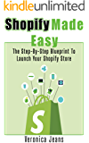 Shopify Made Easy: Launch Your Store Successfully In 30 Days Without Feeling Overwhelmed