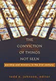The Conviction of Things Not Seen: Worship and Ministry in the 21st Century