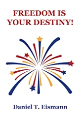 Freedom is Your Destiny! Kindle Edition