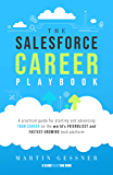 The Salesforce Career Playbook: A Practical Guide for Starting and Advancing Your Career on the World's Friendliest and…