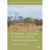Botswana – A Modern Economic History: An African Diamond in the Rough (Palgrave Studies in Economic History)