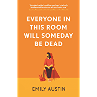 Everyone in This Room Will Someday Be Dead: 'For fans of Phoebe Waller-Bridge and Halle Butler' LEIGH STEIN, author of…