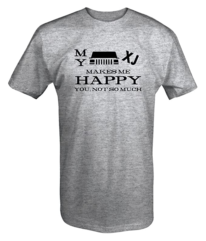e09996859b3 My Jeep XJ Cherokee Makes Me Happy, You Not So Much T Shirt