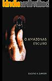 O Amazonas Escuro (The Eroica Trilogy Book 2)