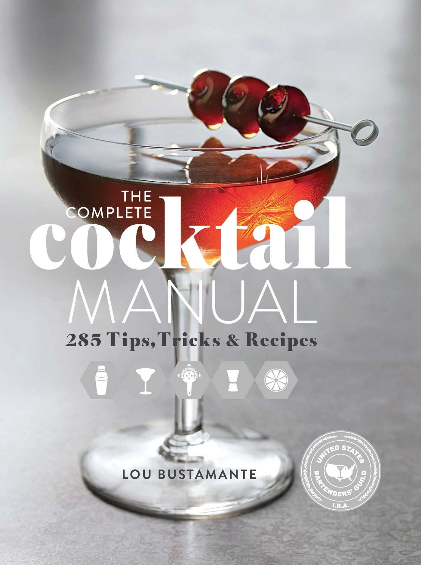 Read Online The Complete Cocktail Manual: 285 Tips, Tricks, and Recipes pdf epub