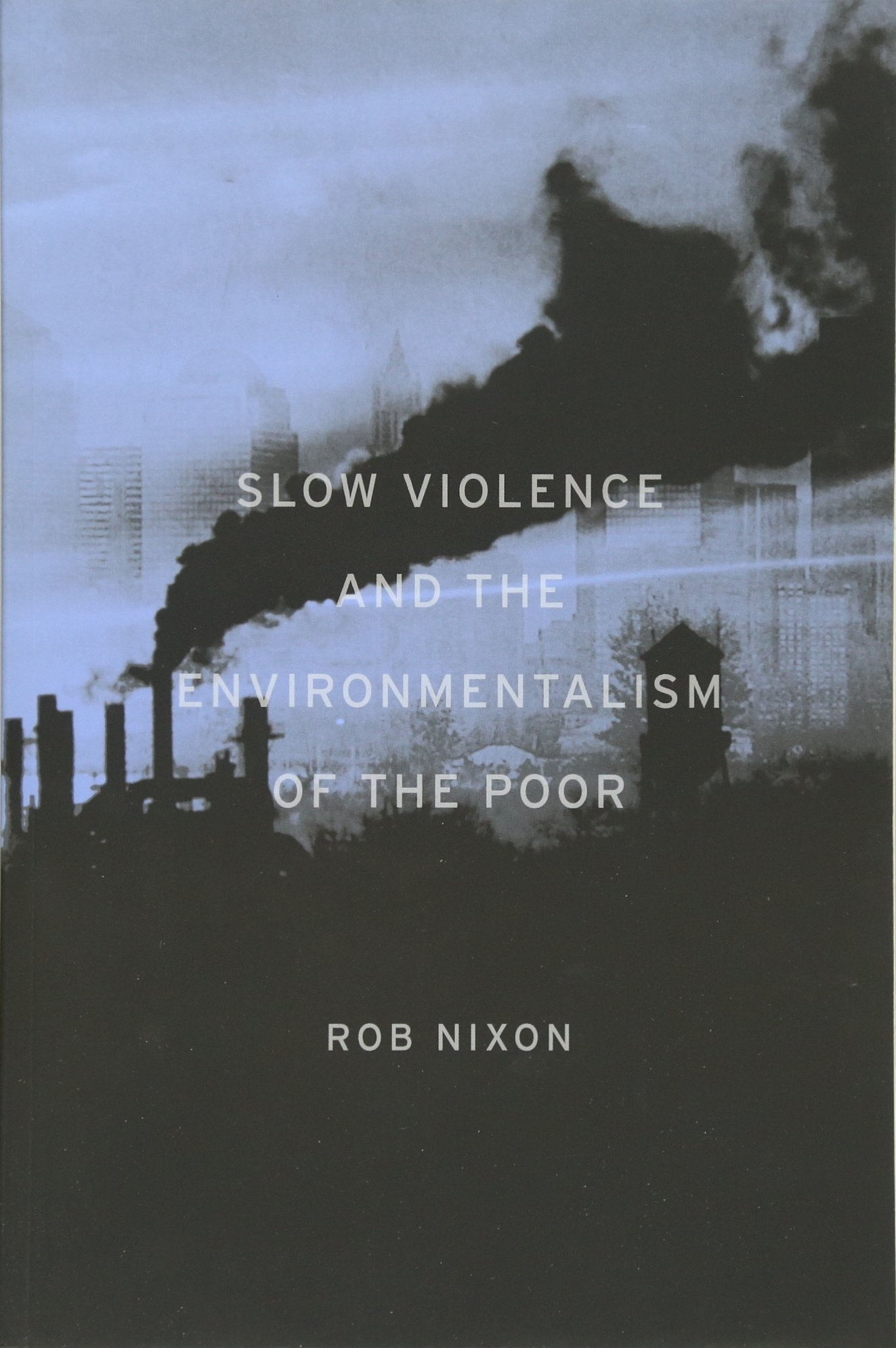 Slow violence and the environmentalism of the poor rob nixon slow violence and the environmentalism of the poor rob nixon 9780674072343 amazon books fandeluxe Image collections