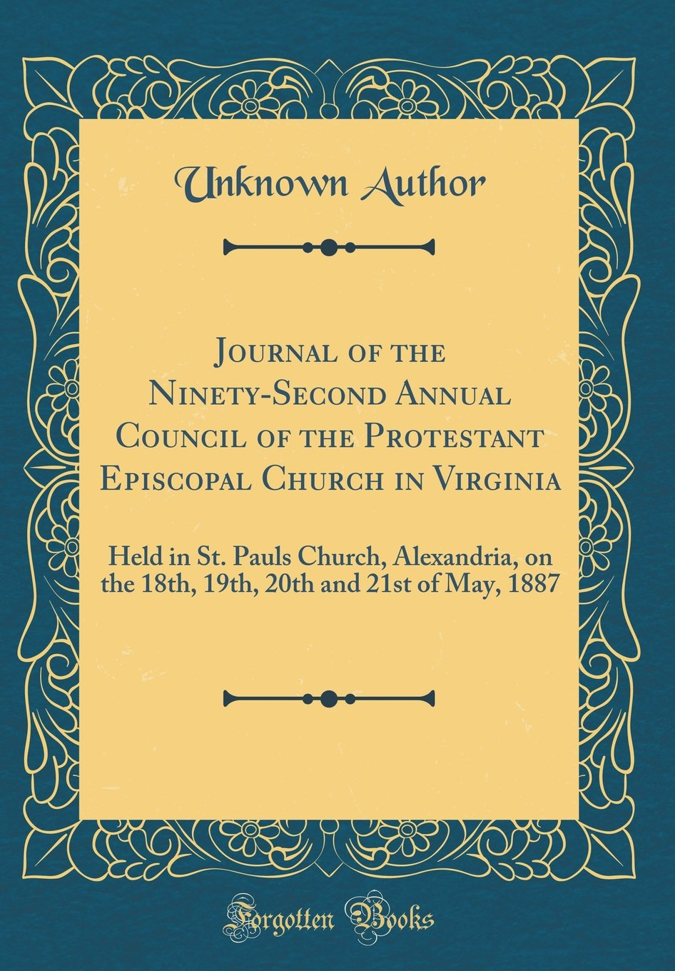 Download Journal of the Ninety-Second Annual Council of the Protestant Episcopal Church in Virginia: Held in St. Pauls Church, Alexandria, on the 18th, 19th, 20th and 21st of May, 1887 (Classic Reprint) pdf