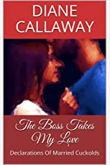 The Boss Takes My Love: Declarations Of Married Cuckolds Kindle Edition