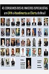 41 Conselhos dos 41 Maiores Especialistas em CRM e Atendimento ao Cliente do Brasil (Portuguese Edition) eBook Kindle