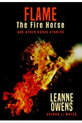 Flame The Fire Horse and Other Horse Stories: An Anthology of Horse Themed Novelettes, Short Stories, and Poems. Kindle Edition