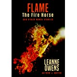 Flame The Fire Horse and Other Horse Stories: An Anthology of Horse Themed Novelettes, Short Stories, and Poems.