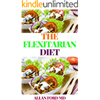 THE FLEXITARIAN DIET: The Ultimate Vegetarian Way to Lose Weight, Be Healthier, Prevent Disease, and Add Years to Your…