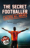 The Secret Footballer: Access All Areas