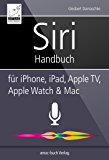 Siri Handbuch: für iPhone, iPad, Apple TV, Apple Watch & Mac