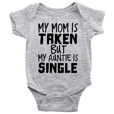 34f0ab02b My Mom is Taken But My Auntie is Single Onesie Cute Aunt Mother Baby  Bodysuit (