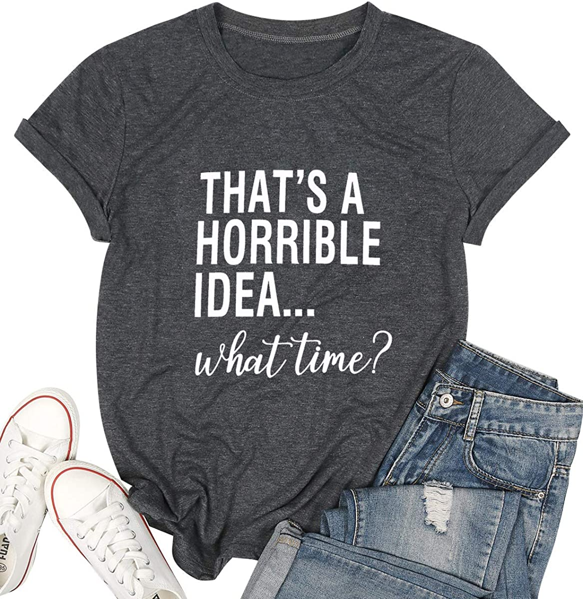 Thats A Horrible Idea What Time T Shirt Women Funny Drinking Shirt Cute Short Sleeve Graphic Tshirt Best Friends Shirt Top
