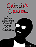 Caitlin's Cruise: A Journey Through the Films of Tom Cruise