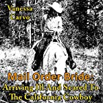 Mail Order Bride: Arriving Ill and Scared to the California Cowboy | Vanessa Carvo