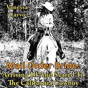 Mail Order Bride: Arriving Ill and Scared to the California Cowboy Audiobook