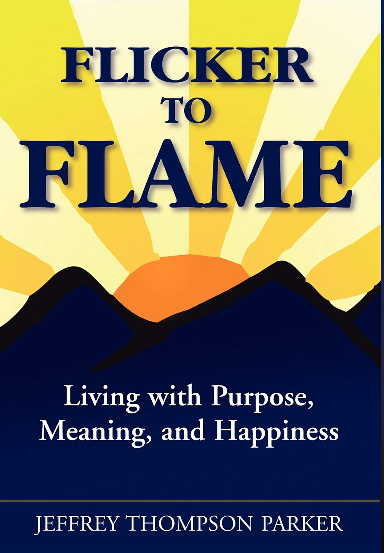 Flicker to Flame: Living with Purpose, Meaning, and